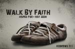We must always:  Walk By Faith